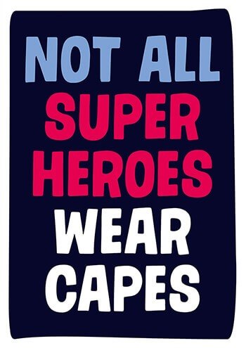 Not All Super Heroes Wear Capes Greetings Card