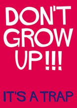 Don't Grow Up!!! It's A Trap Greetings Card