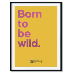Born To Be Wild Poster A3