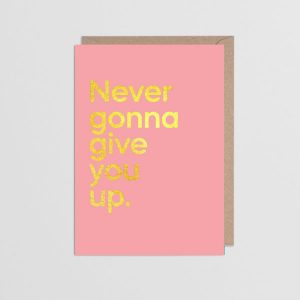 Never Gonna Give You Up Greetings Card